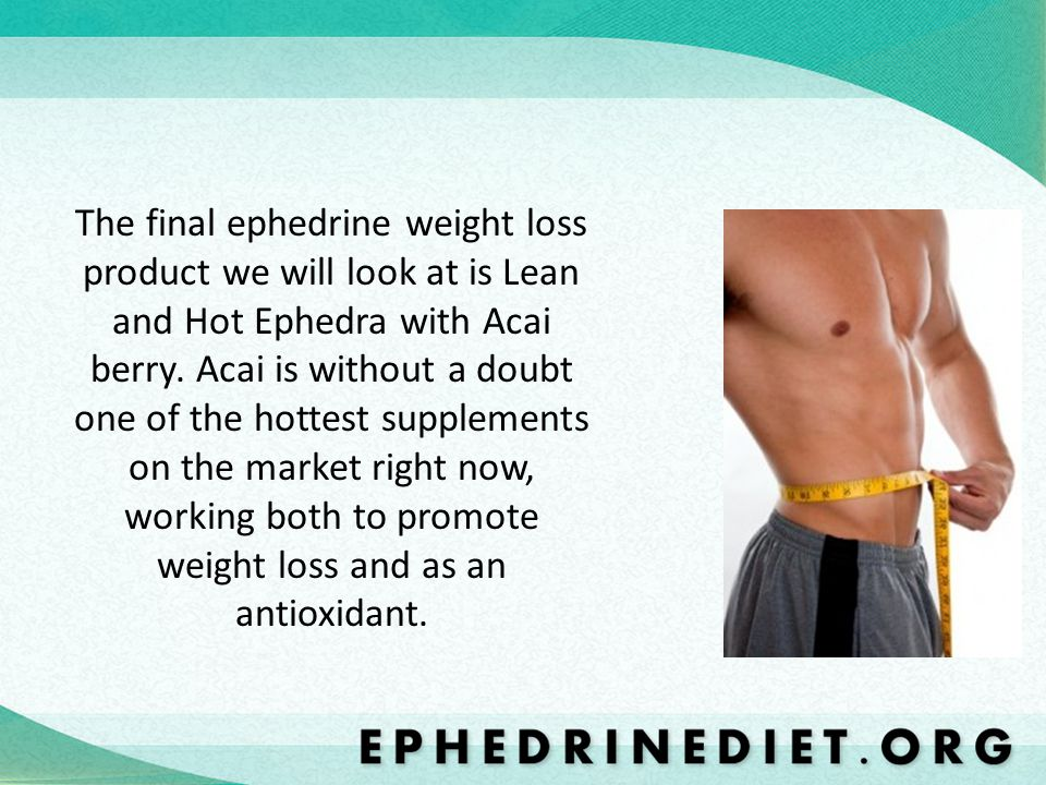 The final ephedrine weight loss product we will look at is Lean and Hot Ephedra with Acai berry. Acai is without a doubt one of the hottest supplement