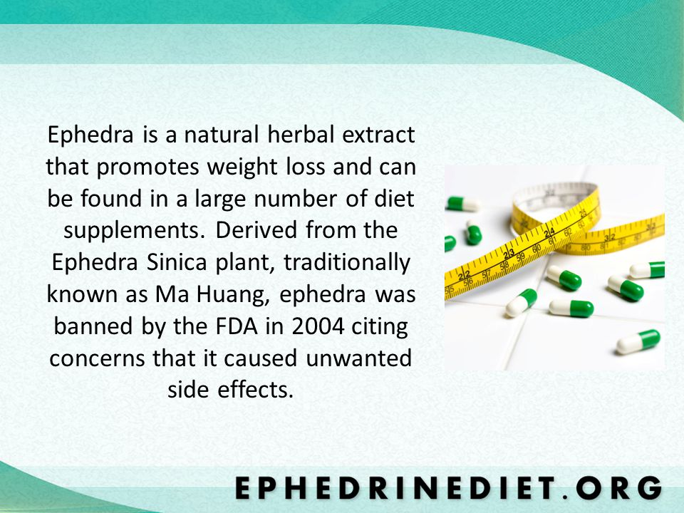 Ephedra is a natural herbal extract that promotes weight loss and can be found in a large number of diet supplements. Derived from the Ephedra Sinica