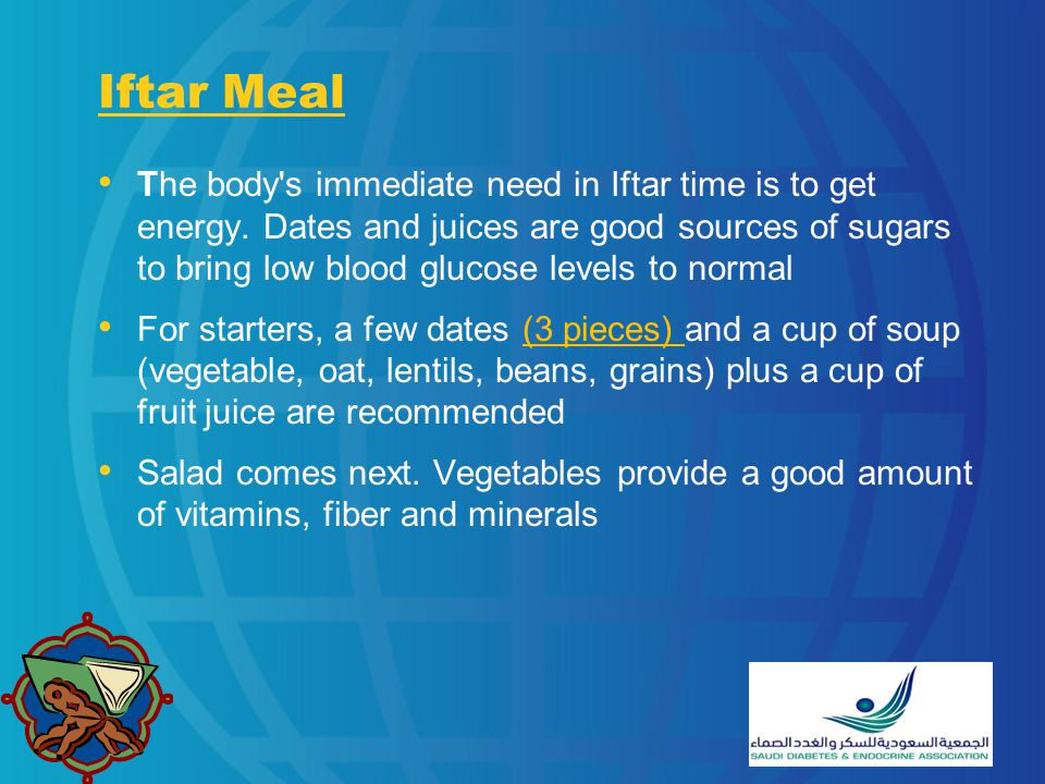 Iftar Meal (Cont) The main dish can be composed of protein such as meat, preferably lean meat, poultry or fish Try to avoid frying.