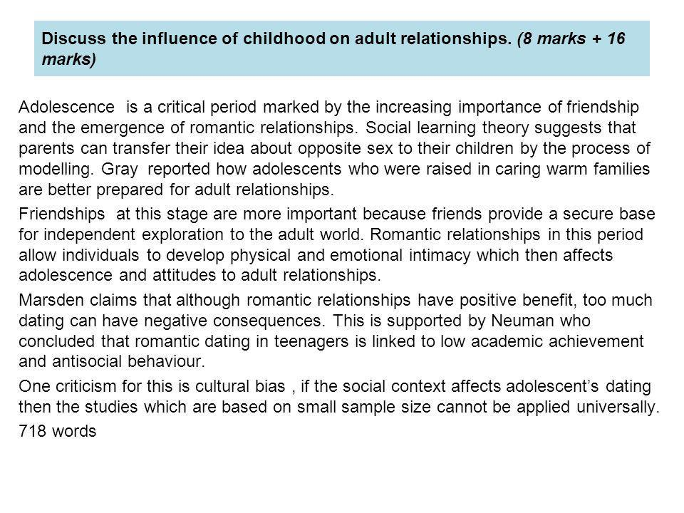 Discuss the influence of childhood on adult relationships. (8 marks + 16 marks) Adolescence is a critical period marked by the increasing importance o