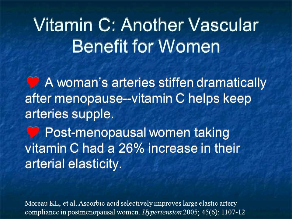 Vitamin C: Another Vascular Benefit for Women A womans arteries stiffen dramatically after menopause--vitamin C helps keep arteries supple. Post-menop