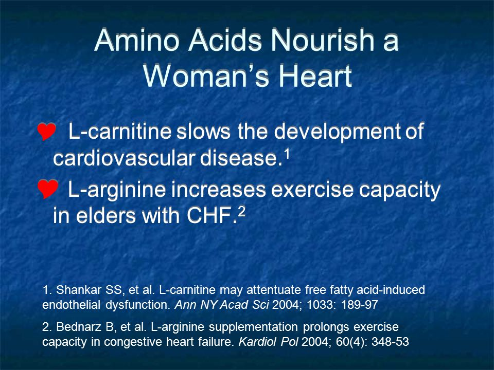 Amino Acids Nourish a Womans Heart L-carnitine slows the development of cardiovascular disease. 1 L-arginine increases exercise capacity in elders wit