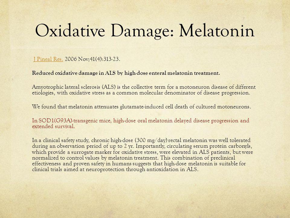 Oxidative Damage: Melatonin J Pineal Res.2006 Nov;41(4):313-23.J Pineal Res.