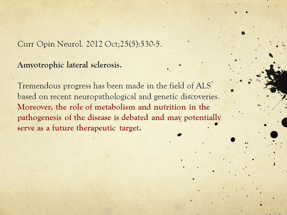 Curr Opin Neurol.2012 Oct;25(5):530-5. Amyotrophic lateral sclerosis.