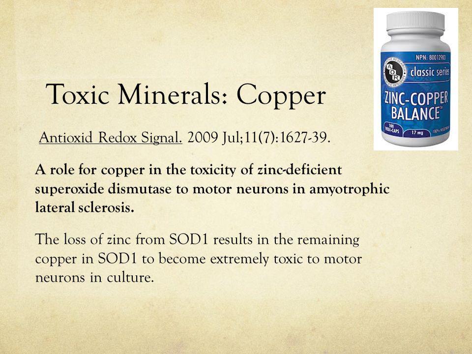 Toxic Minerals: Copper Antioxid Redox Signal.2009 Jul;11(7):1627-39.