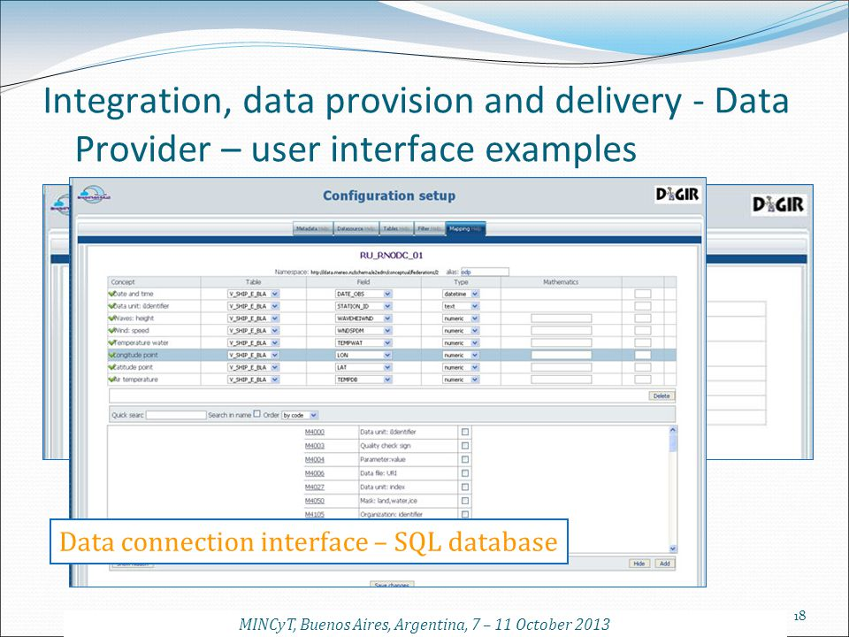 18 Integration, data provision and delivery - Data Provider – user interface examples Data connection interface – SQL database MINCyT, Buenos Aires, A