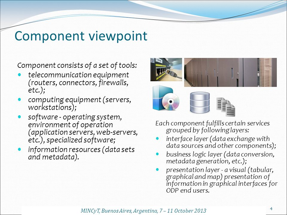 4 Component viewpoint Component consists of a set of tools: telecommunication equipment (routers, connectors, firewalls, etc.); computing equipment (s