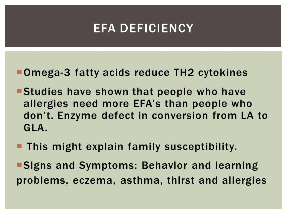 Omega-3 fatty acids reduce TH2 cytokines Studies have shown that people who have allergies need more EFAs than people who dont.