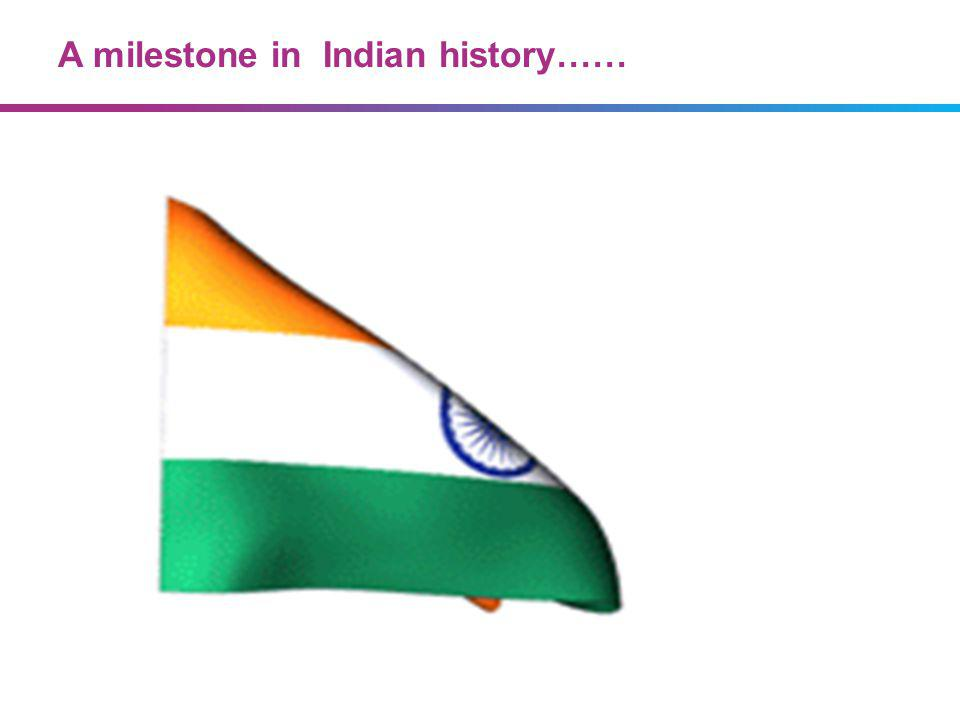 A milestone in Indian history……