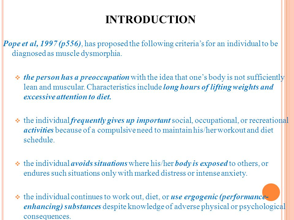 INTRODUCTION Pope et al, 1997 (p556), has proposed the following criterias for an individual to be diagnosed as muscle dysmorphia. the person has a pr