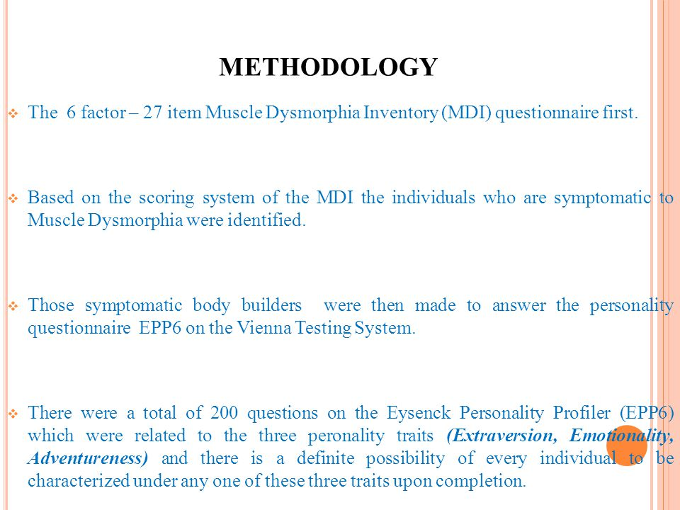 METHODOLOGY The 6 factor – 27 item Muscle Dysmorphia Inventory (MDI) questionnaire first. Based on the scoring system of the MDI the individuals who a
