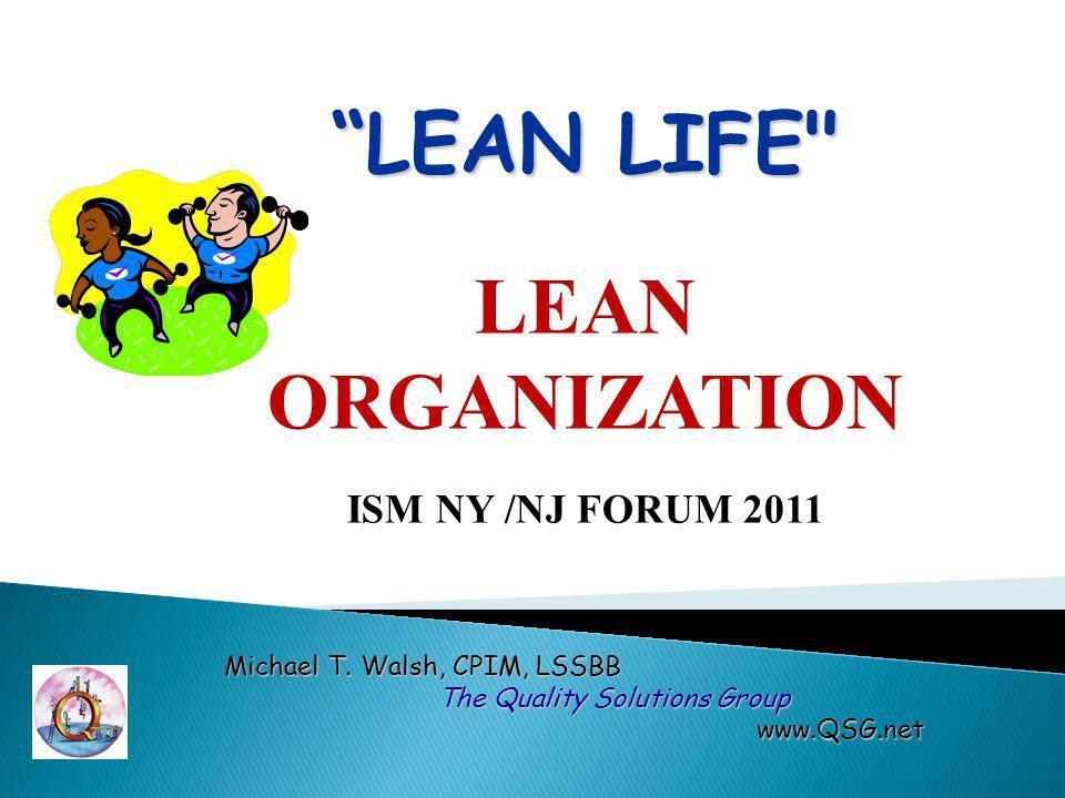 LEAN LIFE LEAN ORGANIZATION ISM NY /NJ FORUM 2011 Michael T.