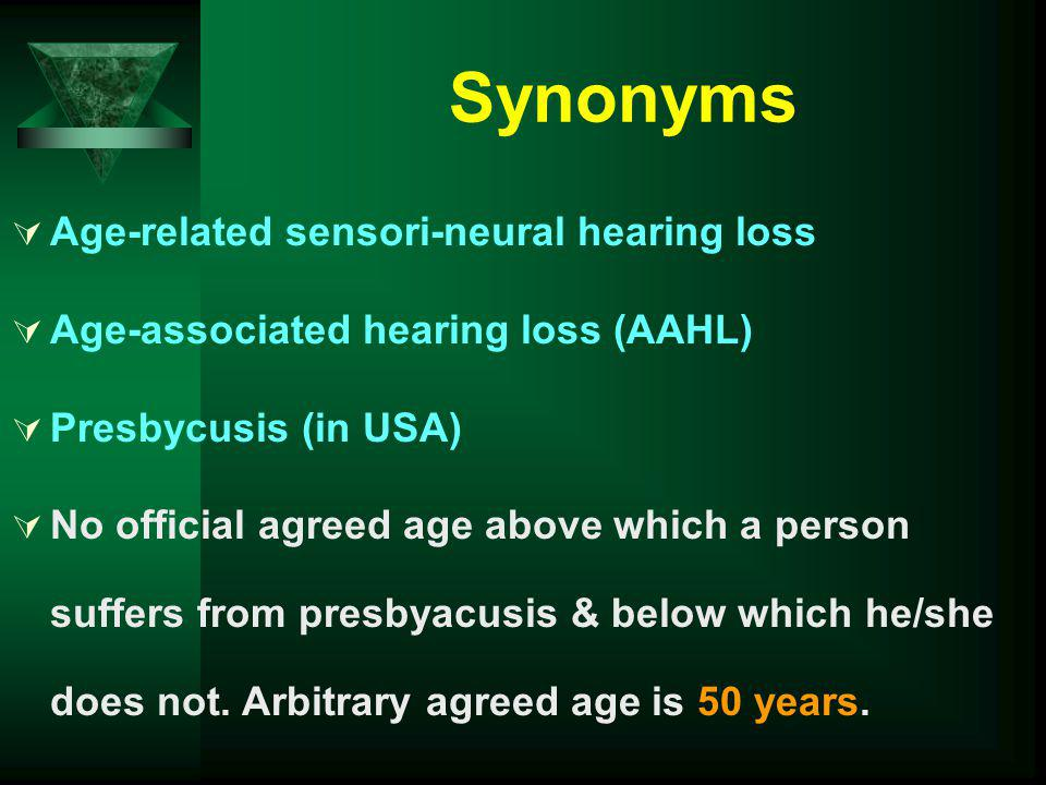 Definitions Presbyacusis: B/L symmetric, progressive SNHL due to aging, in absence of other etiologies Socioacusis: B/L symmetric SNHL due to non- occupational noise, fatty diet & lack of exercise Nosoacusis: B/L symmetric SNHL due to diseases with ototoxic effects SNHL after 50 yrs age = presbyacusis + nosoacusis + socioacusis + occupational NIHL