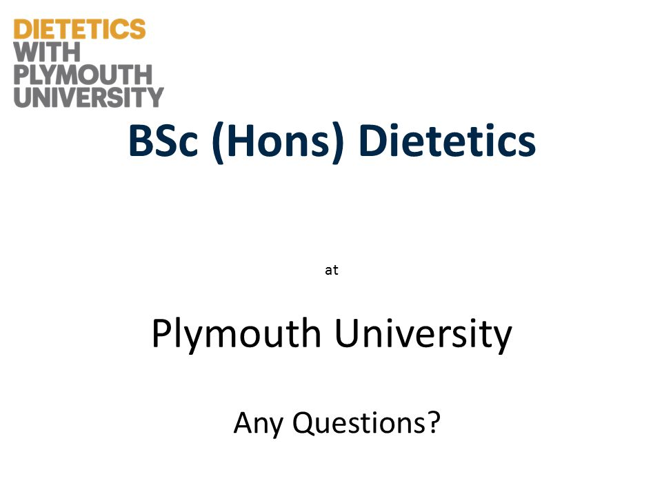 BSc (Hons) Dietetics at Plymouth University Any Questions