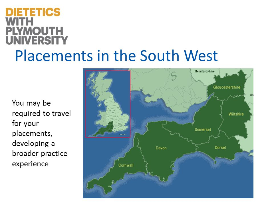 Placements in the South West You may be required to travel for your placements, developing a broader practice experience