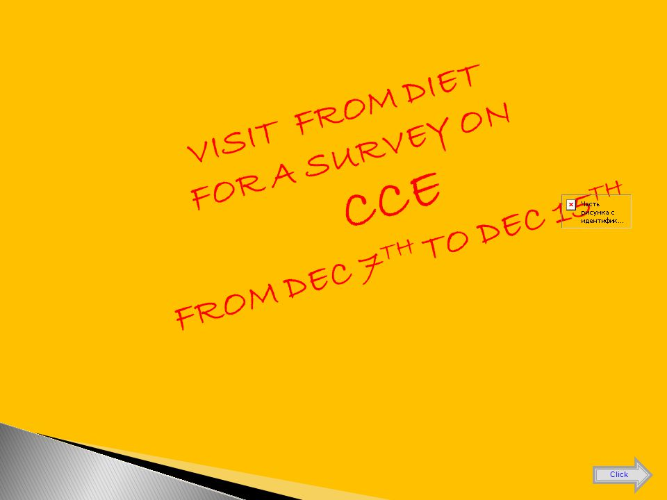 VISIT FROM DIET FOR A SURVEY ON CCE FROM DEC 7 TH TO DEC 15 TH Click