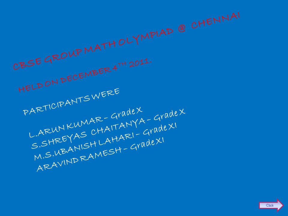 CBSE GROUP MATH OLYMPIAD @ CHENNAI HELD ON DECEMBER 4 TH 2011.