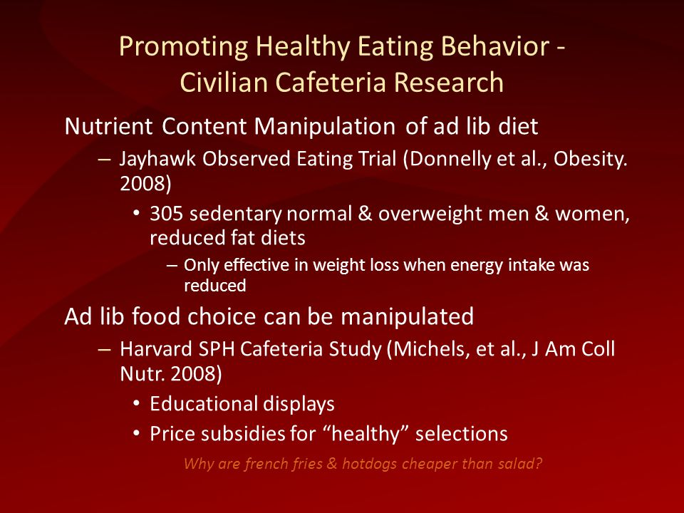 Nutrient Content Manipulation of ad lib diet – Jayhawk Observed Eating Trial (Donnelly et al., Obesity. 2008) 305 sedentary normal & overweight men &