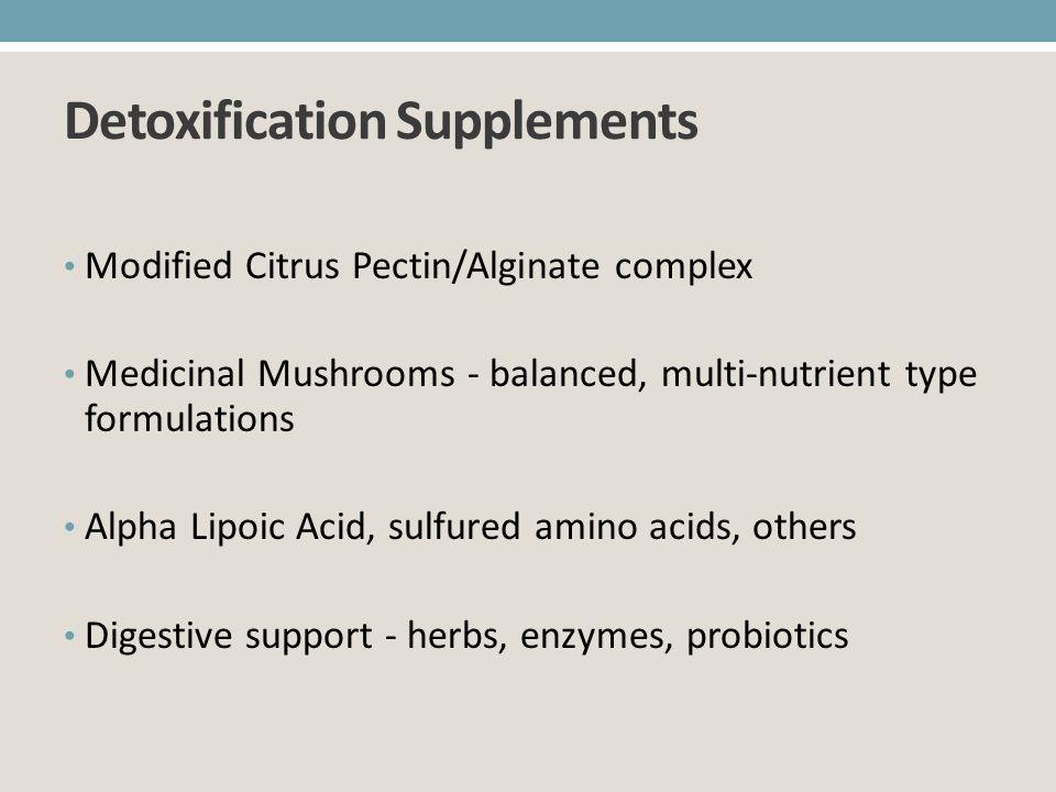 Detoxification Supplements Modified Citrus Pectin/Alginate complex Medicinal Mushrooms - balanced, multi-nutrient type formulations Alpha Lipoic Acid,