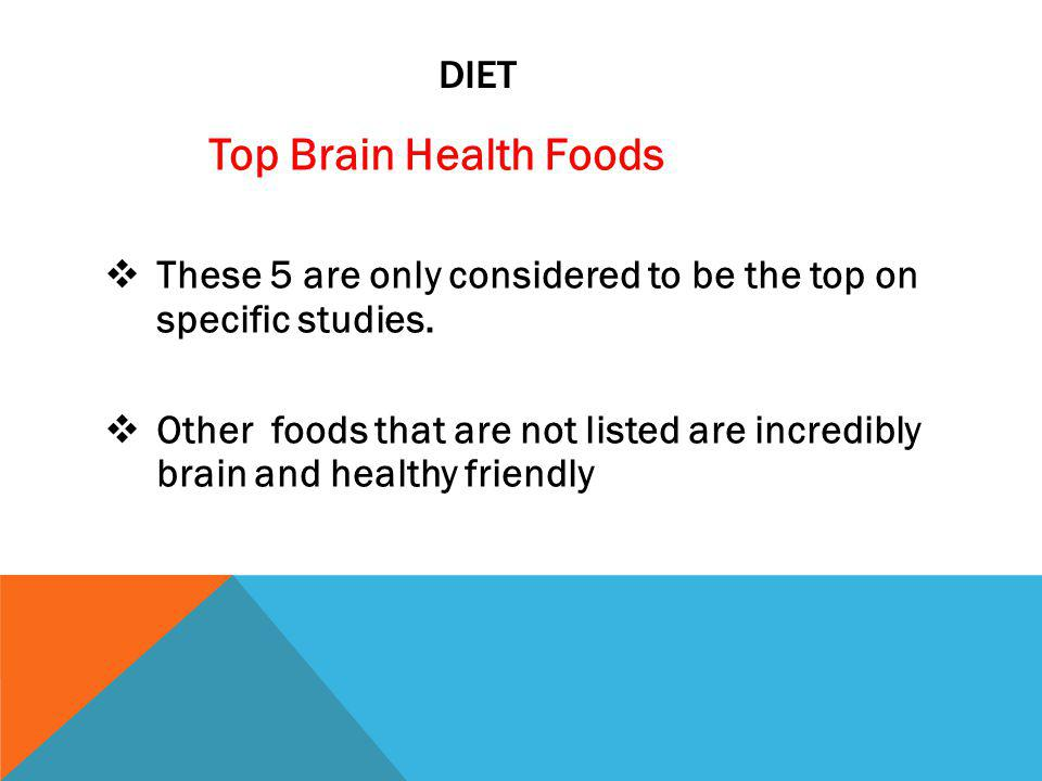 DIET Top Brain Health Foods These 5 are only considered to be the top on specific studies.