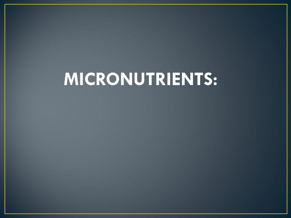 MICRONUTRIENTS: