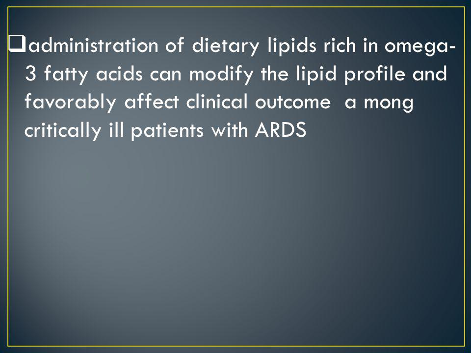 administration of dietary lipids rich in omega- 3 fatty acids can modify the lipid profile and favorably affect clinical outcome a mong critically ill