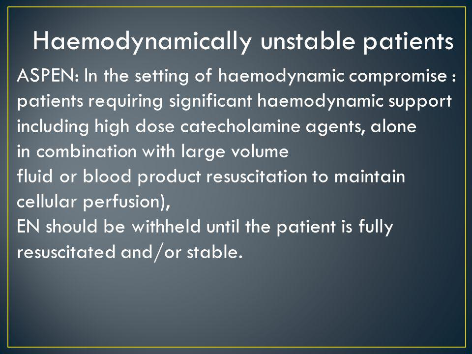 Haemodynamically unstable patients ASPEN: In the setting of haemodynamic compromise : patients requiring significant haemodynamic support including hi