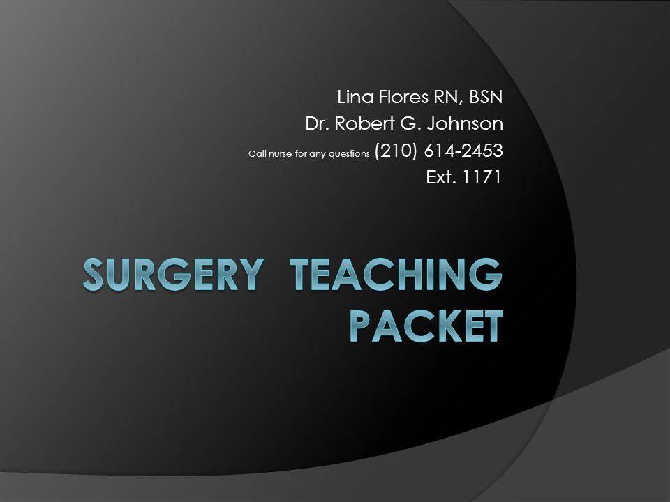 Lina Flores RN, BSN Dr. Robert G. Johnson Call nurse for any questions (210) 614-2453 Ext. 1171