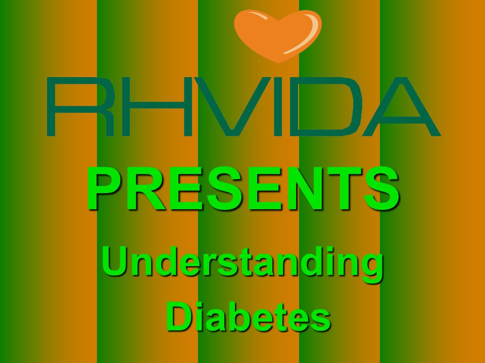 PRESENTS Understanding Diabetes Diabetes