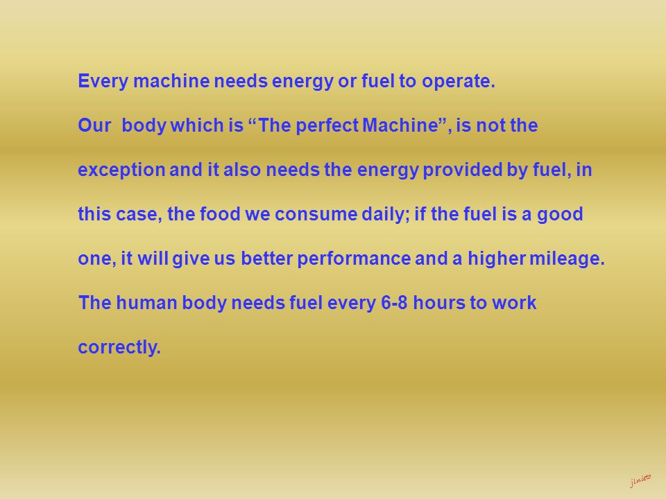 jlnieto Every machine needs energy or fuel to operate.