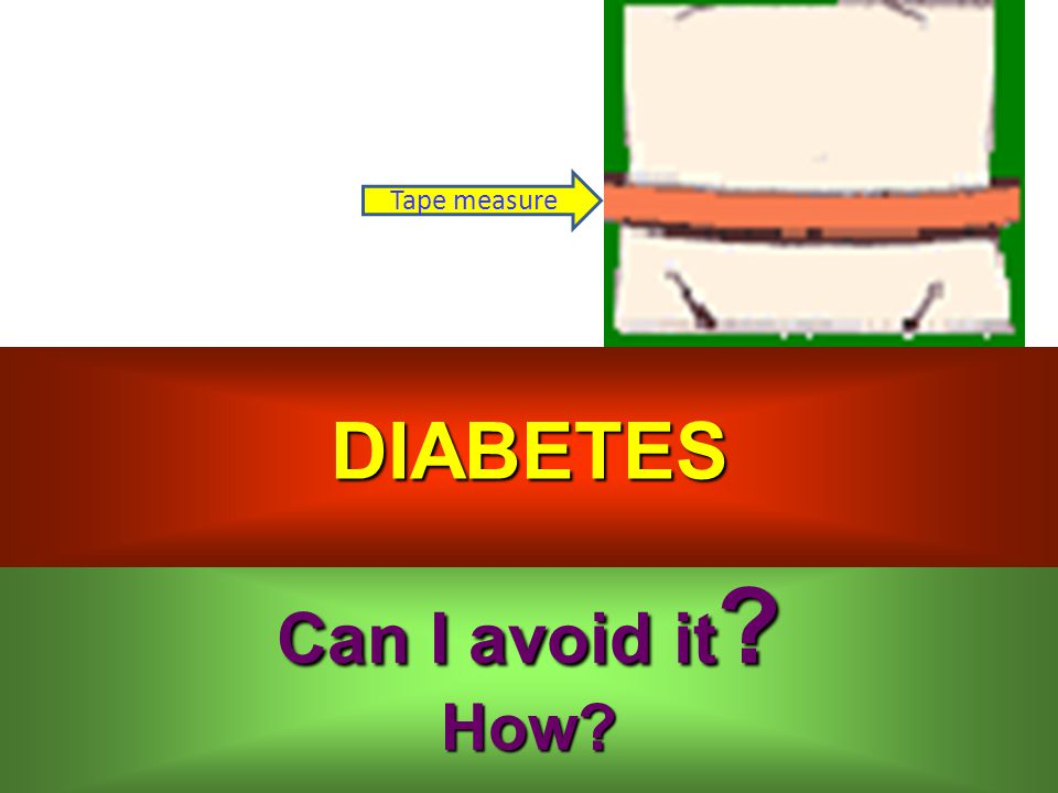 Can I avoid it How How DIABETES Tape measure
