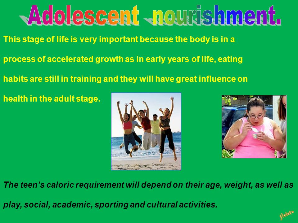 This stage of life is very important because the body is in a process of accelerated growth as in early years of life, eating habits are still in training and they will have great influence on health in the adult stage.