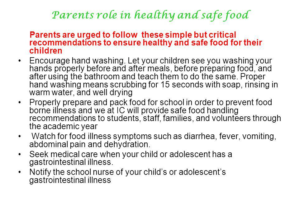 Parents role in healthy and safe food Parents are urged to follow these simple but critical recommendations to ensure healthy and safe food for their children Encourage hand washing.