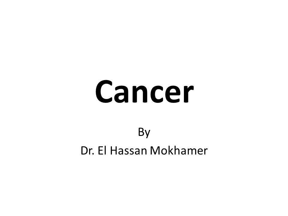 Cancer By Dr. El Hassan Mokhamer