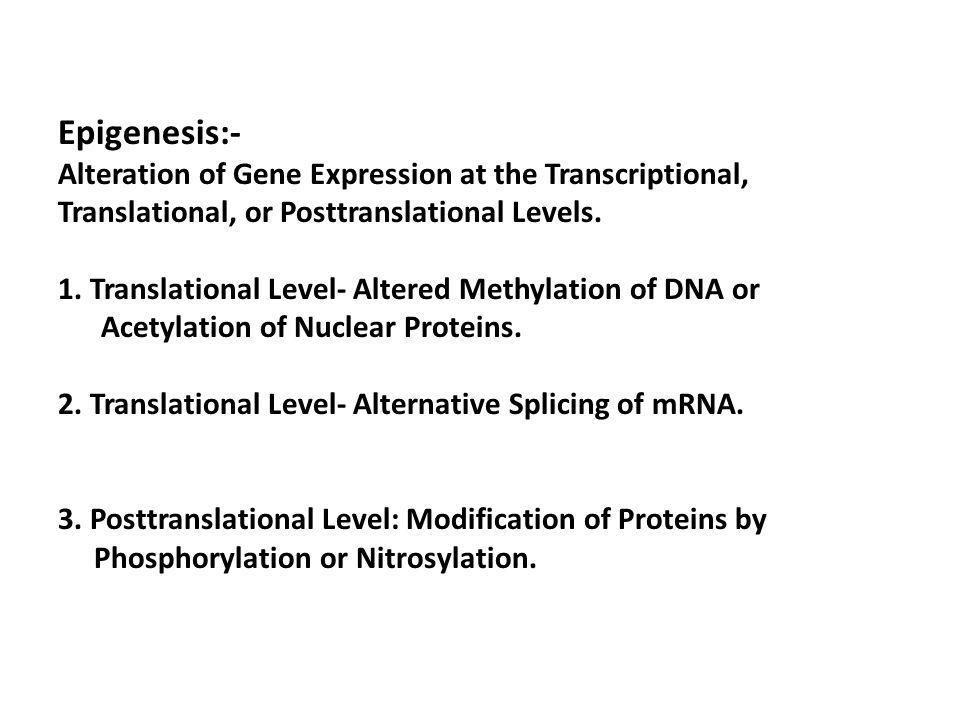 Epigenesis:- Alteration of Gene Expression at the Transcriptional, Translational, or Posttranslational Levels. 1. Translational Level- Altered Methyla