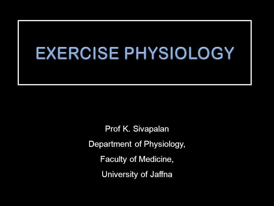 Prof K. Sivapalan Department of Physiology, Faculty of Medicine, University of Jaffna