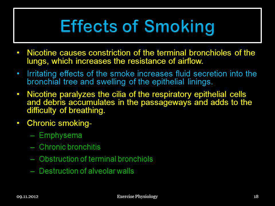 Nicotine causes constriction of the terminal bronchioles of the lungs, which increases the resistance of airflow. Irritating effects of the smoke incr
