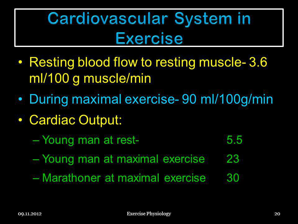 Resting blood flow to resting muscle- 3.6 ml/100 g muscle/min During maximal exercise- 90 ml/100g/min Cardiac Output: –Young man at rest-5.5 –Young ma