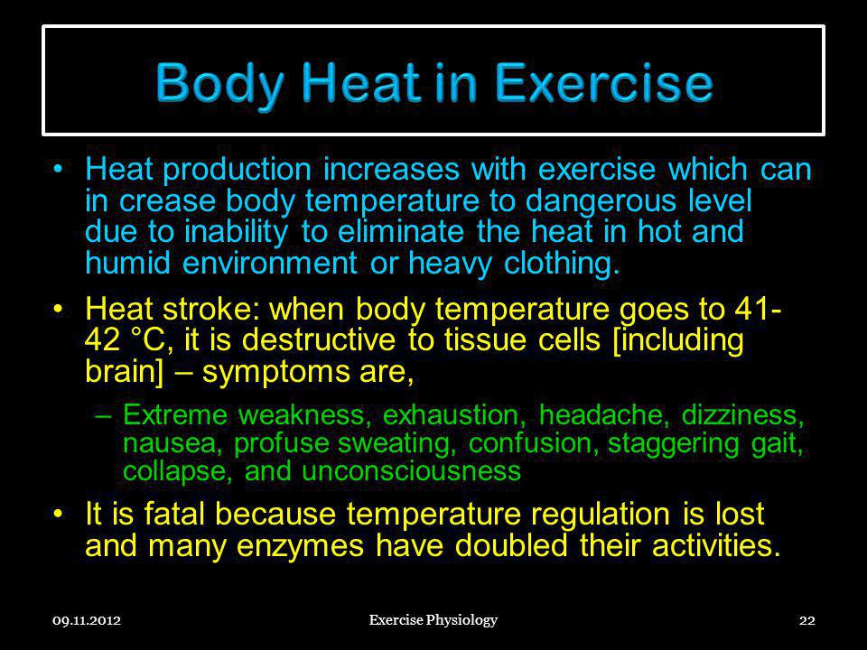 Heat production increases with exercise which can in crease body temperature to dangerous level due to inability to eliminate the heat in hot and humi