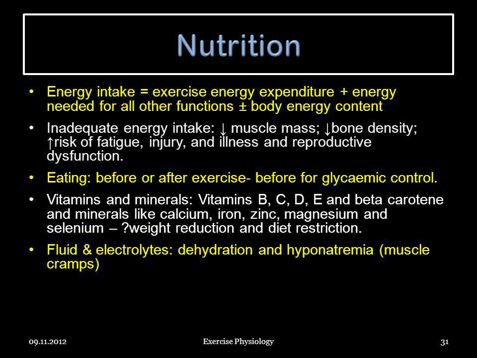 Energy intake = exercise energy expenditure + energy needed for all other functions ± body energy content Inadequate energy intake: muscle mass; bone