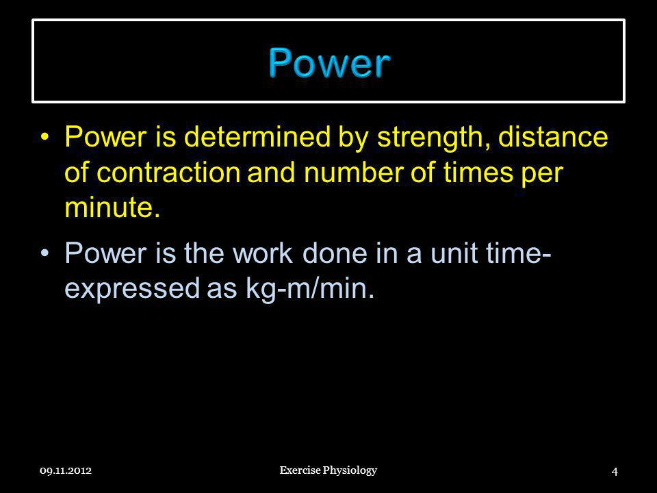 The maximal power [kg-m/min] achievable by all the muscles in a highly trained athlete: –First 8 to 10 seconds 7000 –Next 1 minute 4000 –Next 30 minutes1700 The power output of the muscles is only one fourth as great as during the initial power surge.