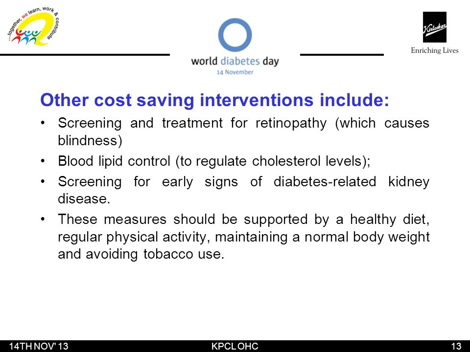 Other cost saving interventions include: Screening and treatment for retinopathy (which causes blindness) Blood lipid control (to regulate cholesterol