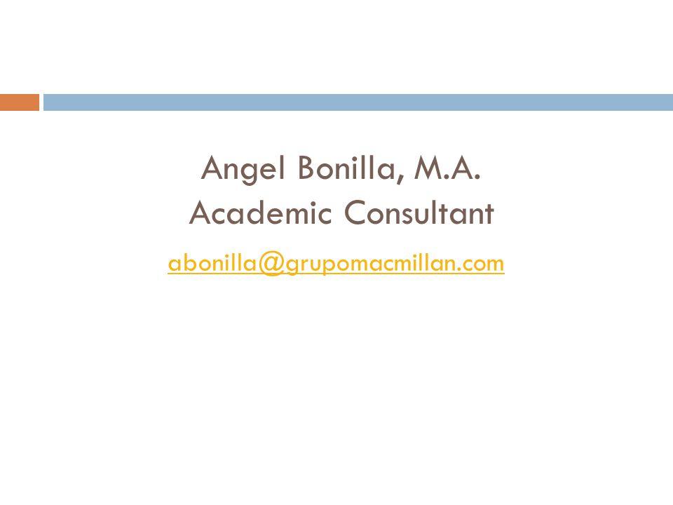 Angel Bonilla, M.A. Academic Consultant abonilla@grupomacmillan.com
