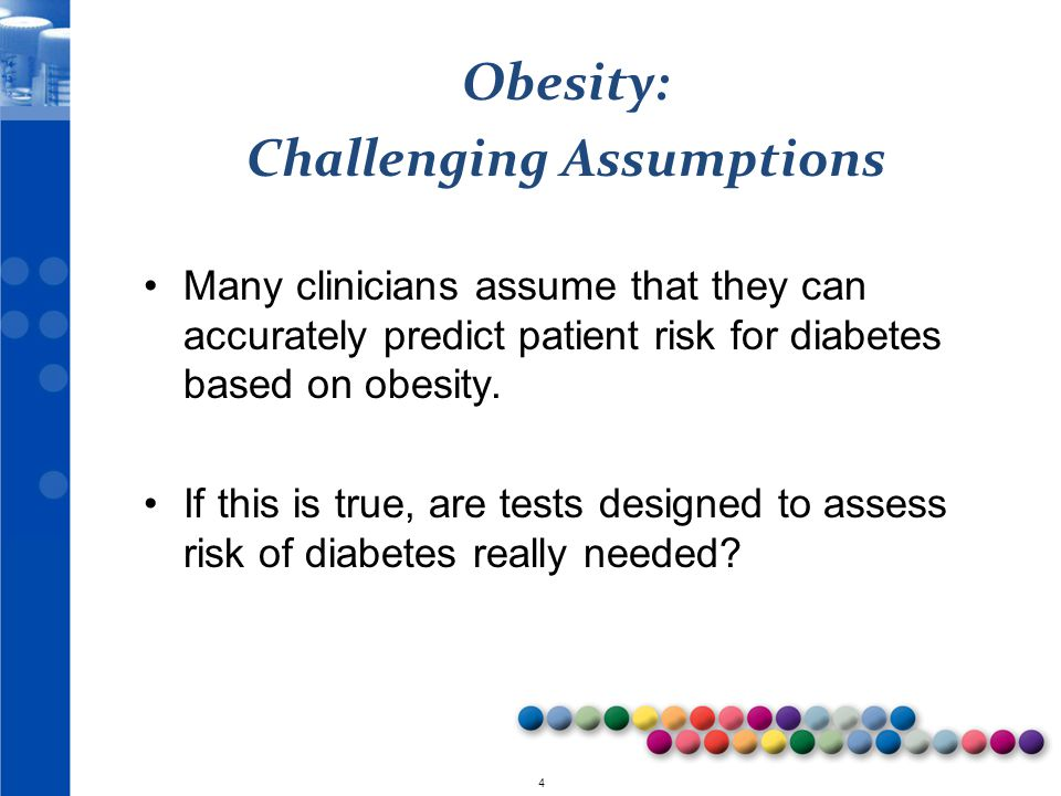 © 2010 4 Obesity: Challenging Assumptions Many clinicians assume that they can accurately predict patient risk for diabetes based on obesity. If this