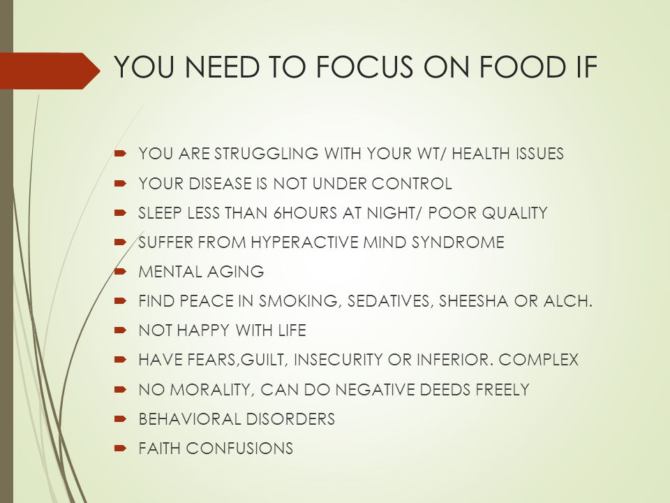 YOU NEED TO FOCUS ON FOOD IF YOU ARE STRUGGLING WITH YOUR WT/ HEALTH ISSUES YOUR DISEASE IS NOT UNDER CONTROL SLEEP LESS THAN 6HOURS AT NIGHT/ POOR QU