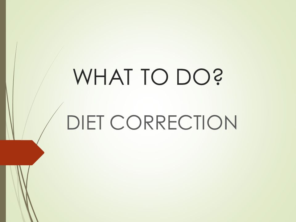 WHAT TO DO? DIET CORRECTION