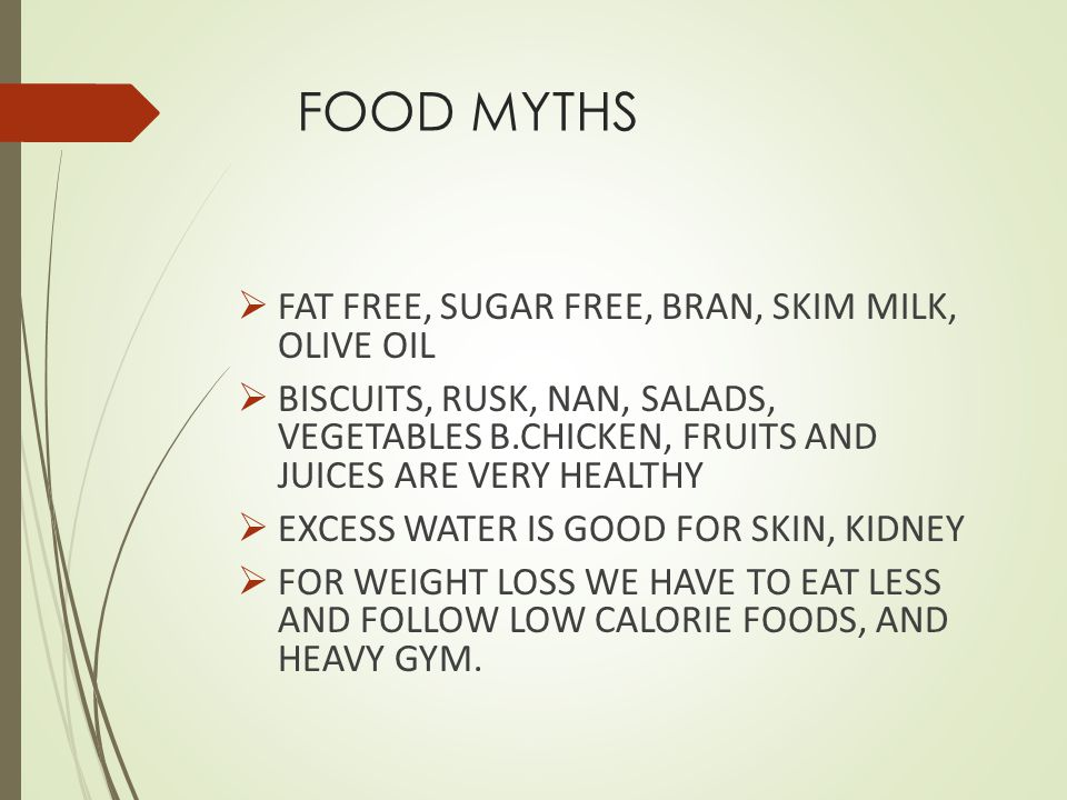 FOOD MYTHS FAT FREE, SUGAR FREE, BRAN, SKIM MILK, OLIVE OIL BISCUITS, RUSK, NAN, SALADS, VEGETABLES B.CHICKEN, FRUITS AND JUICES ARE VERY HEALTHY EXCE