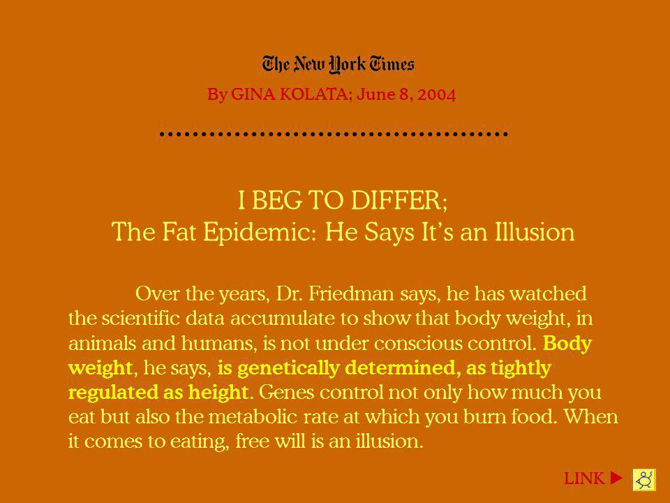 I BEG TO DIFFER; The Fat Epidemic: He Says Its an Illusion Over the years, Dr. Friedman says, he has watched the scientific data accumulate to show th