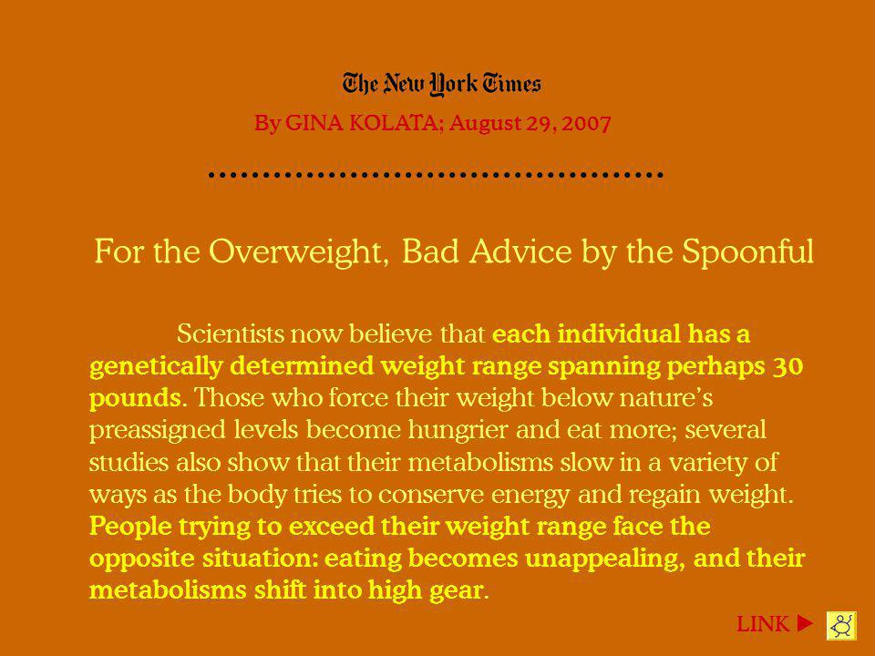 For the Overweight, Bad Advice by the Spoonful Scientists now believe that each individual has a genetically determined weight range spanning perhaps