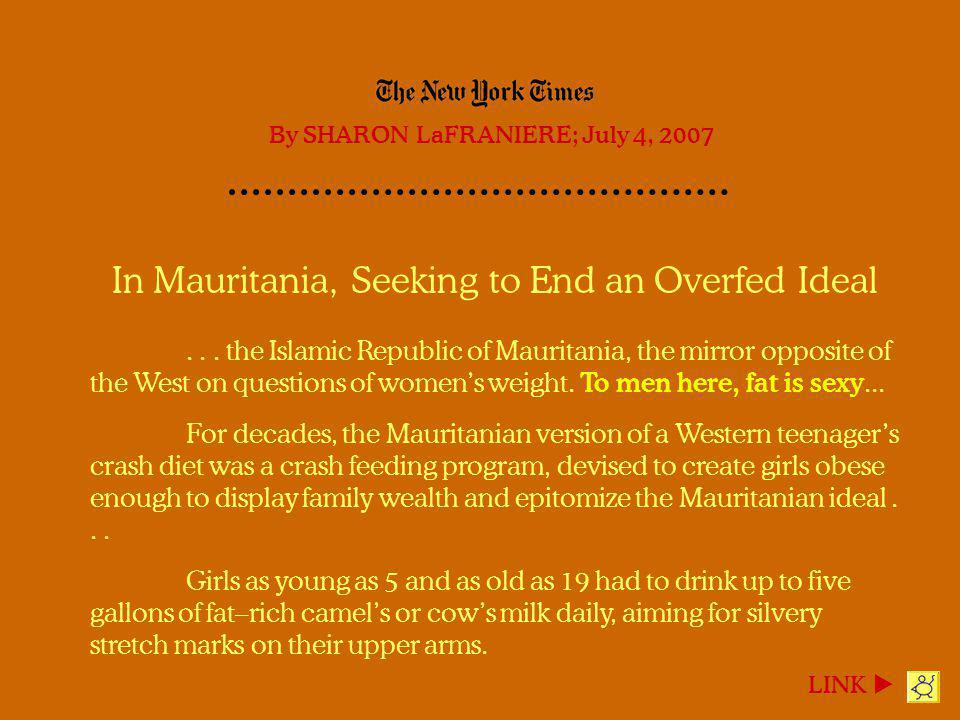 In Mauritania, Seeking to End an Overfed Ideal... the Islamic Republic of Mauritania, the mirror opposite of the West on questions of womens weight. T